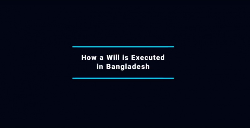 "How ""WILL"", ""Succession Law"" or ""inheritance"" works in Bangladesh and its execution."